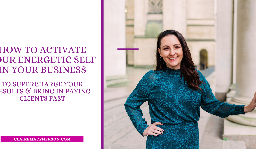 How To Activate Your Energetic Self In Your Business