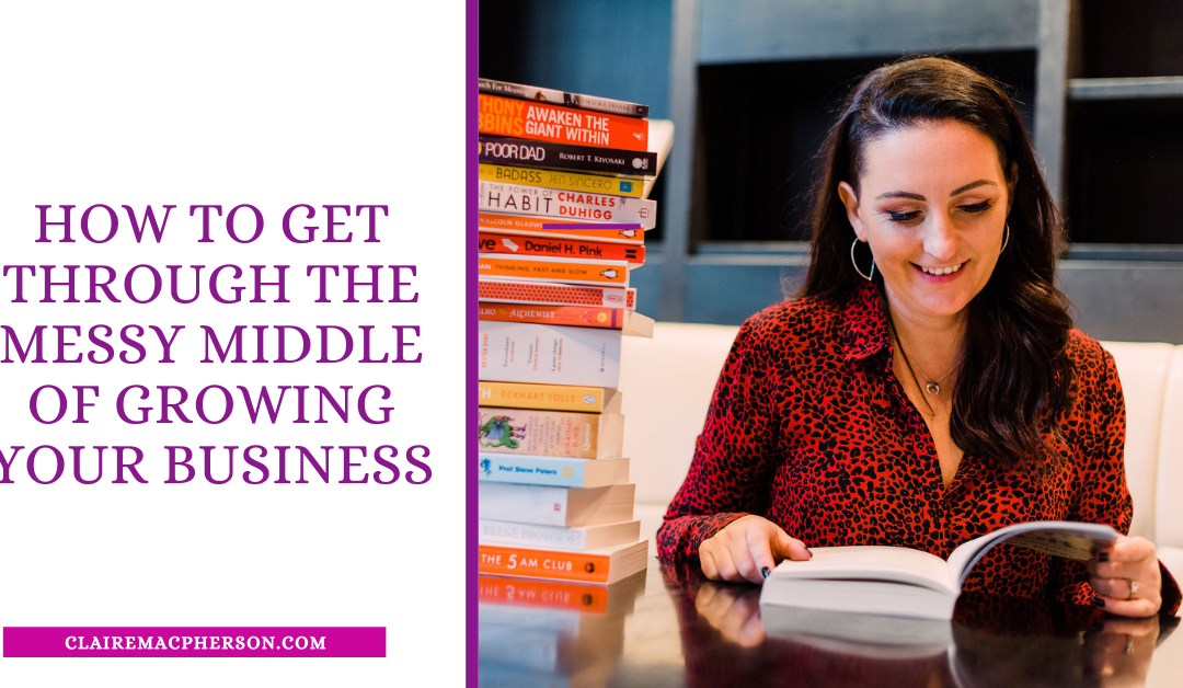 How To Get Through The Messy Middle  Of Growing Your Business